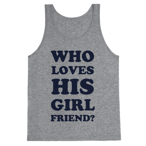 Who Loves His Girlfriend? Tank Top