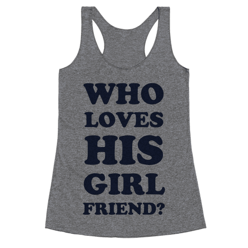 Who Loves His Girlfriend? Racerback Tank Top