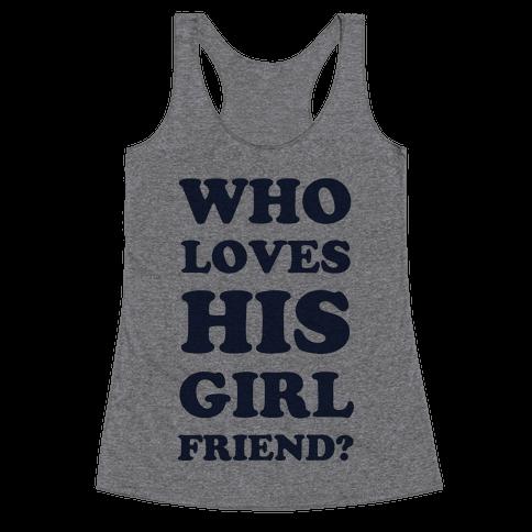 Who Loves His Girlfriend? Racerback Tank Top