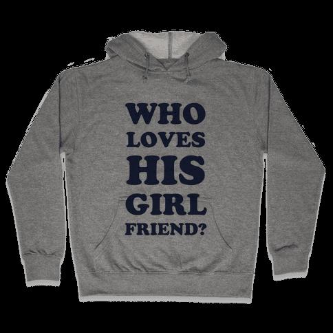 Who Loves His Girlfriend? Hooded Sweatshirt