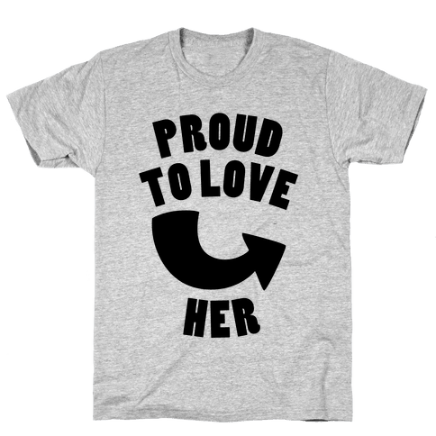 Proud To Love Her (Part 2) Mens T-Shirt