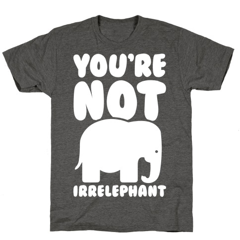 You're Not Irrelephant T-Shirt