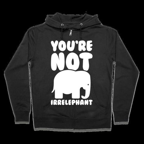 You're Not Irrelephant Zip Hoodie