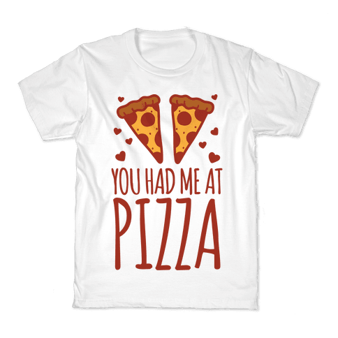 You Had Me At Pizza Kids T-Shirt