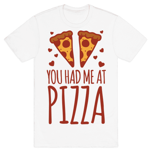 You Had Me At Pizza Mens T-Shirt