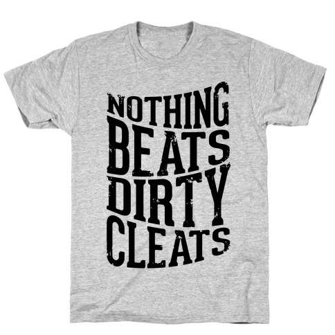 Nothing Beats Dirty Cleats T-Shirt
