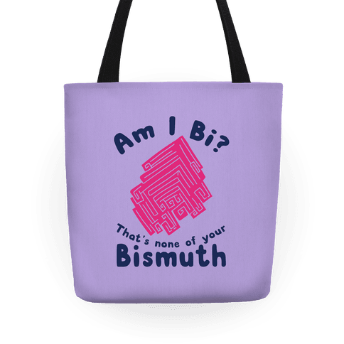 Am I Bi? That's None Of Your Bismuth Tote