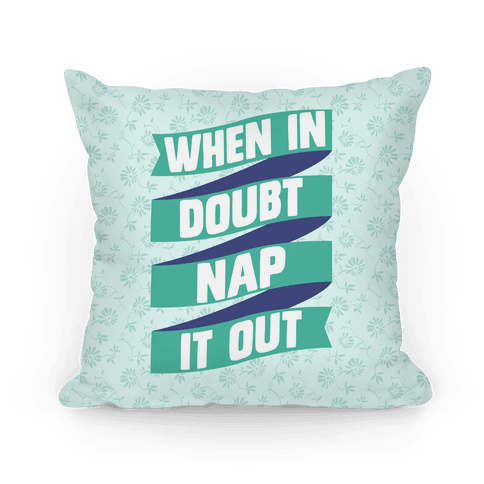 When In Doubt, Nap It Out