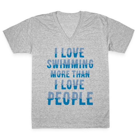I Love Swimming More Than I Love People V-Neck Tee Shirt