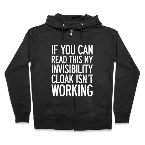 If You Can Read This My Invisibility Cloak Isn't Working Zip Hoodie