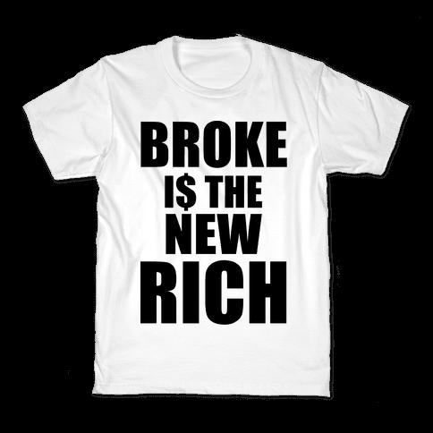 Broke Is The New Rich Kids T-Shirt