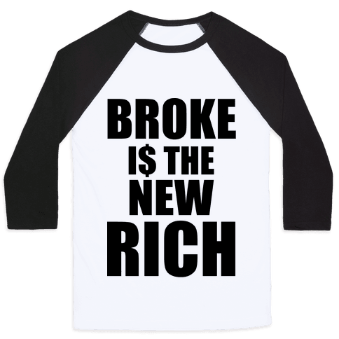 Broke Is The New Rich Baseball Tee
