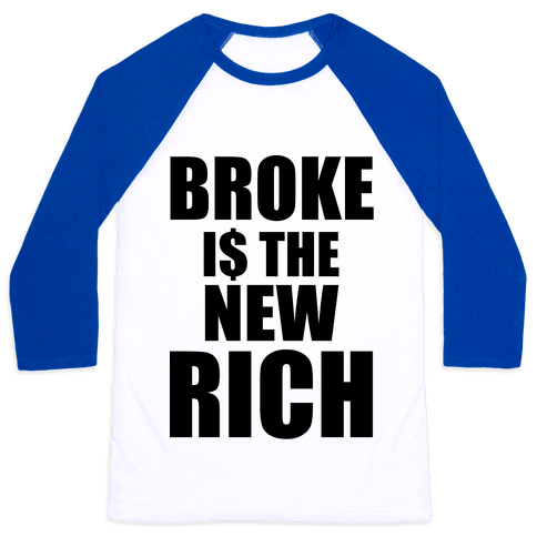 Broke Is The New Rich Baseball Tee