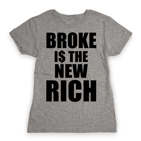 Broke Is The New Rich Womens T-Shirt