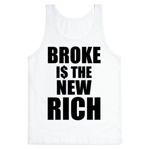 Broke Is The New Rich Tank Top