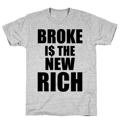 Broke Is The New Rich Mens T-Shirt