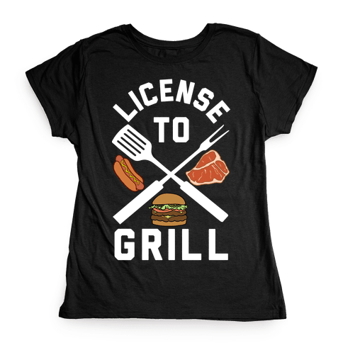 License To Grill Womens T-Shirt
