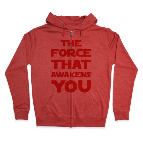 The Force That Awakens You Zip Hoodie