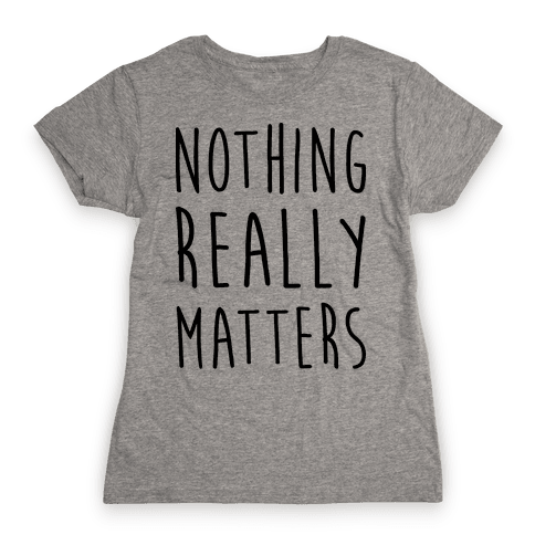 Nothing Really Matters Womens T-Shirt