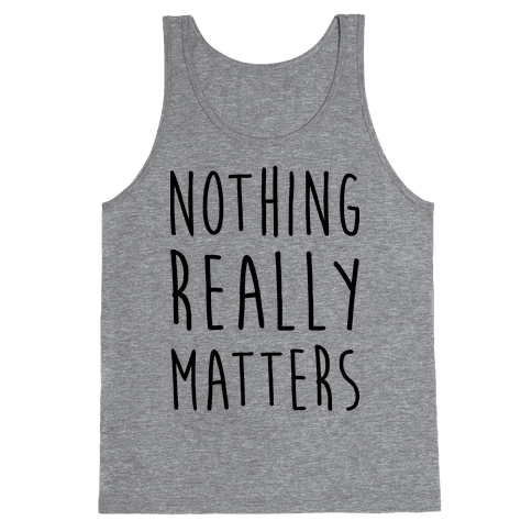 Nothing Really Matters Tank Top