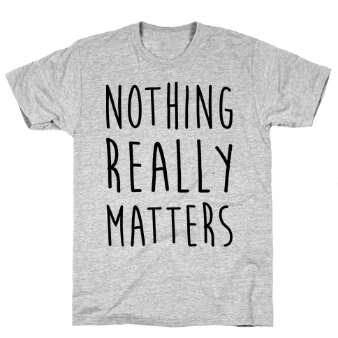 Nothing Really Matters Mens T-Shirt
