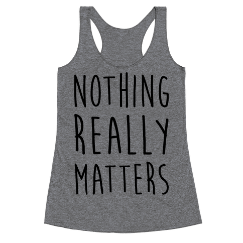 Nothing Really Matters Racerback Tank Top