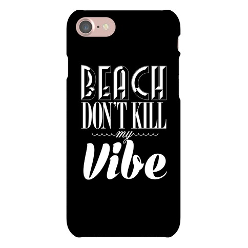 Beach Don't Kill My Vibe (white on black) Phone Case
