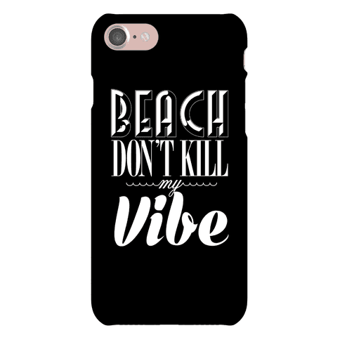 Beach Don't Kill My Vibe (white on black) Phone Case