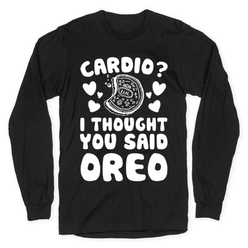 Cardio? I Thought You Said Oreo Long Sleeve T-Shirt