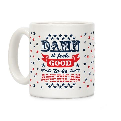 Damn It Feels Good To Be American Coffee Mug
