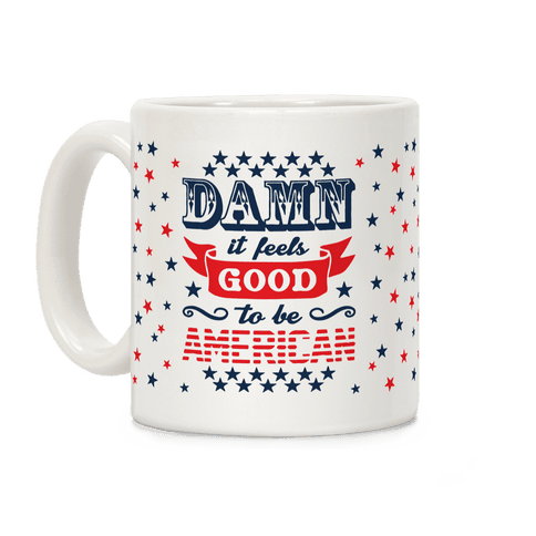 Damn It Feels Good To Be American Coffee Mug