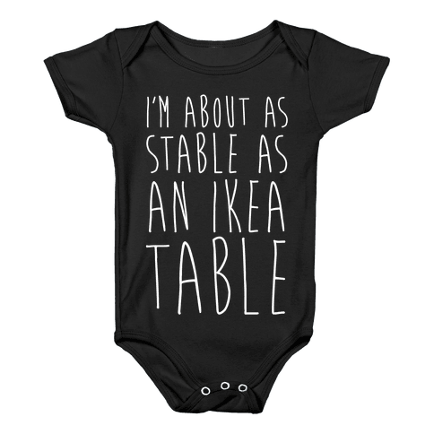 I'm About As Stable As An Ikea Table Baby Onesy