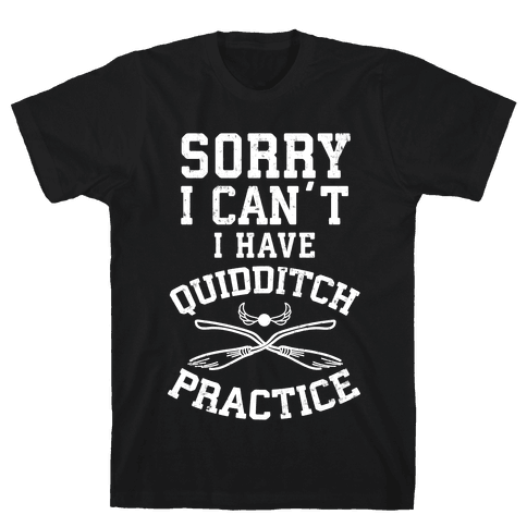 Sorry, I Can't, I Have Quidditch Practice Mens T-Shirt