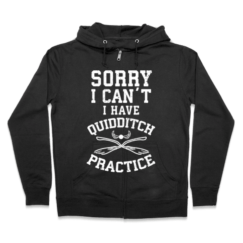 Sorry, I Can't, I Have Quidditch Practice Zip Hoodie