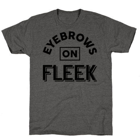 Eyebrows On Fleek Mens T-Shirt