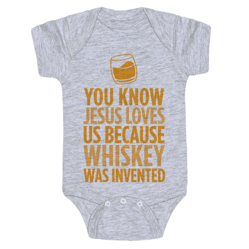 You Know Jesus Loves us because Whiskey was Invented Baby Onesy