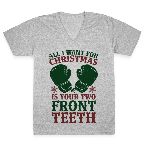 All I Want for Christmas is Your Two Front Teeth V-Neck Tee Shirt