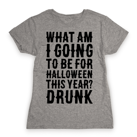 What Am I Going To Be For Halloween This Year? Womens T-Shirt