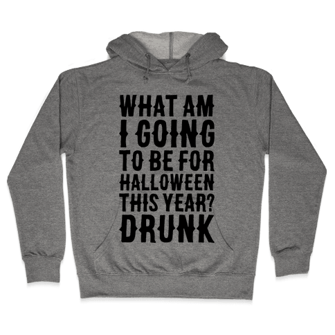 What Am I Going To Be For Halloween This Year? Hooded Sweatshirt