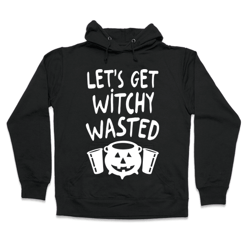 Let's Get Witchy Wasted Hooded Sweatshirt