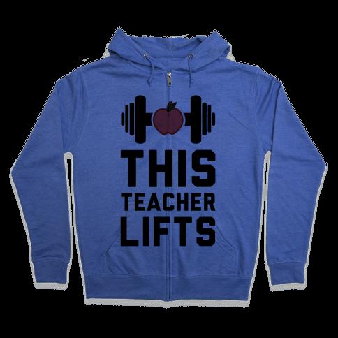 This Teacher Lifts Zip Hoodie