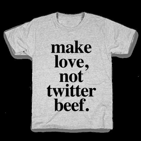 Make Love. Not Twitter Beef Kids T-Shirt