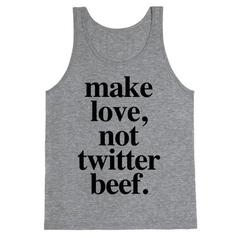 Make Love. Not Twitter Beef Tank Top