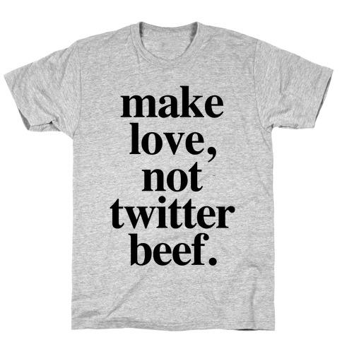 Make Love. Not Twitter Beef T-Shirt