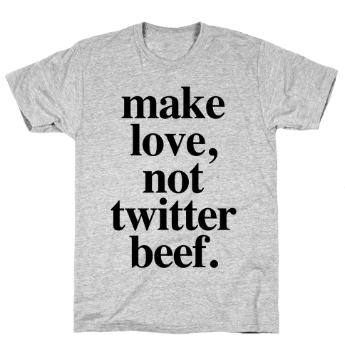 Make Love. Not Twitter Beef Mens T-Shirt