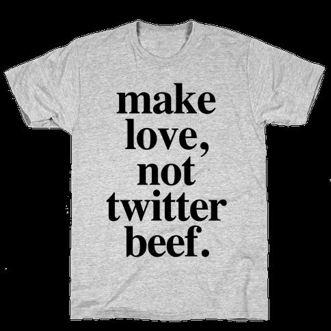 Make Love. Not Twitter Beef