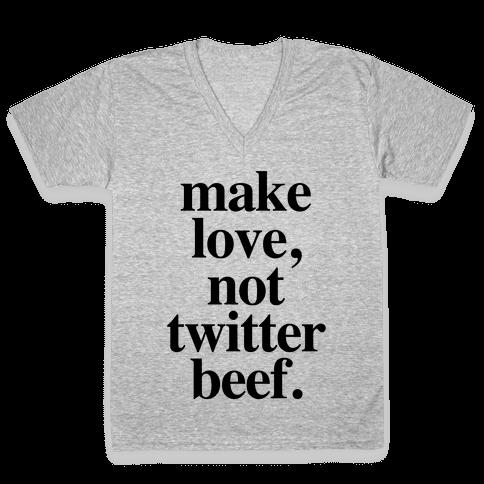 Make Love. Not Twitter Beef V-Neck Tee Shirt