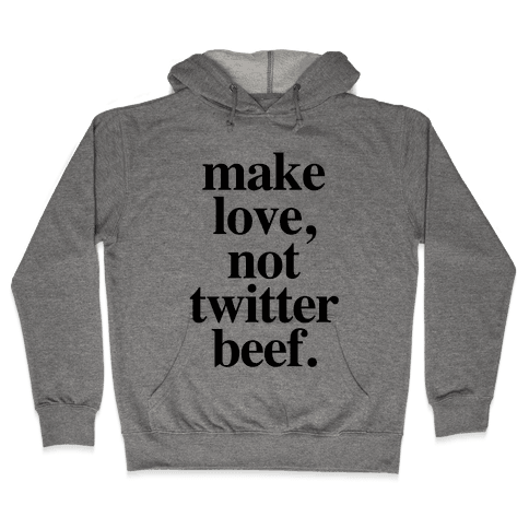 Make Love. Not Twitter Beef Hooded Sweatshirt