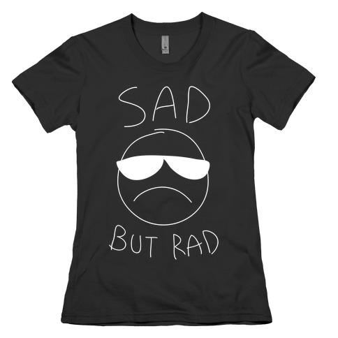 Sad But Rad Womens T-Shirt