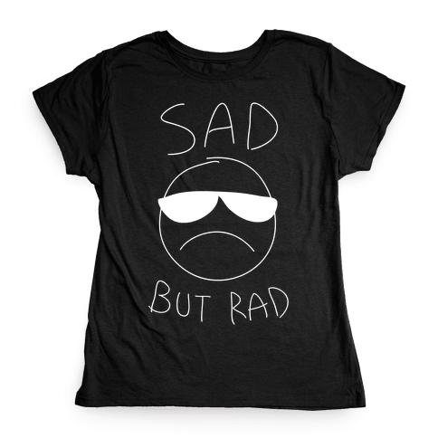 Sad But Rad Womens T-Shirt